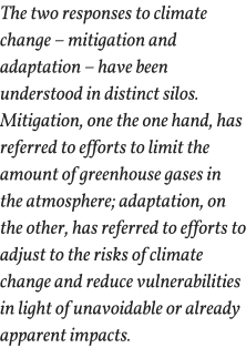The two responses to climate change – mitigation and adaptation – have been understood in distinct silos. Mitigation, one the one hand, has referred to efforts to limit the amount of greenhouse gases in th (3)